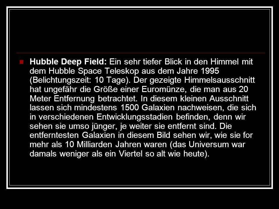Hubble Deep Field: Ein sehr tiefer Blick in den Himmel mit dem Hubble Space Teleskop aus dem Jahre 1995 (Belichtungszeit: 10 Tage).