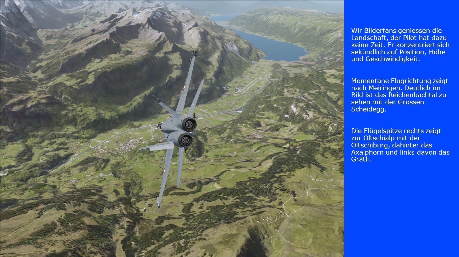 Wir Bilderfans geniessen die Landschaft, der Pilot hat dazu keine Zeit