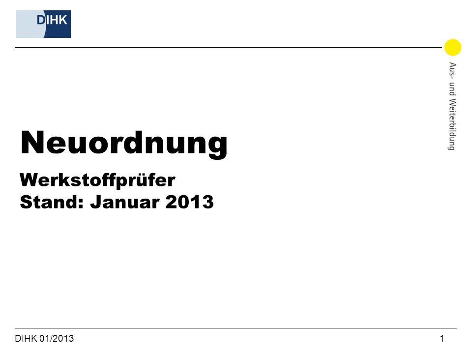 Neuordnung Werkstoffprüfer Stand: Januar 2013 DIHK 01/2013 1