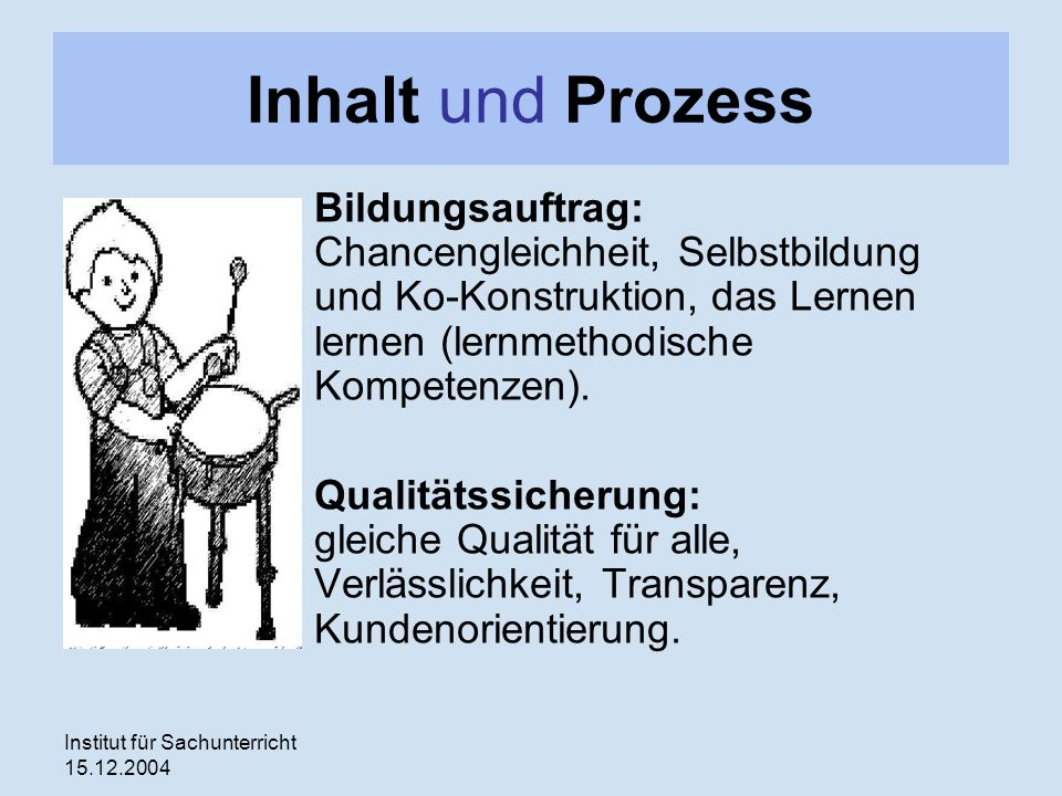 Inhalt und Prozess Bildungsauftrag: Chancengleichheit, Selbstbildung und Ko-Konstruktion, das Lernen lernen (lernmethodische Kompetenzen).