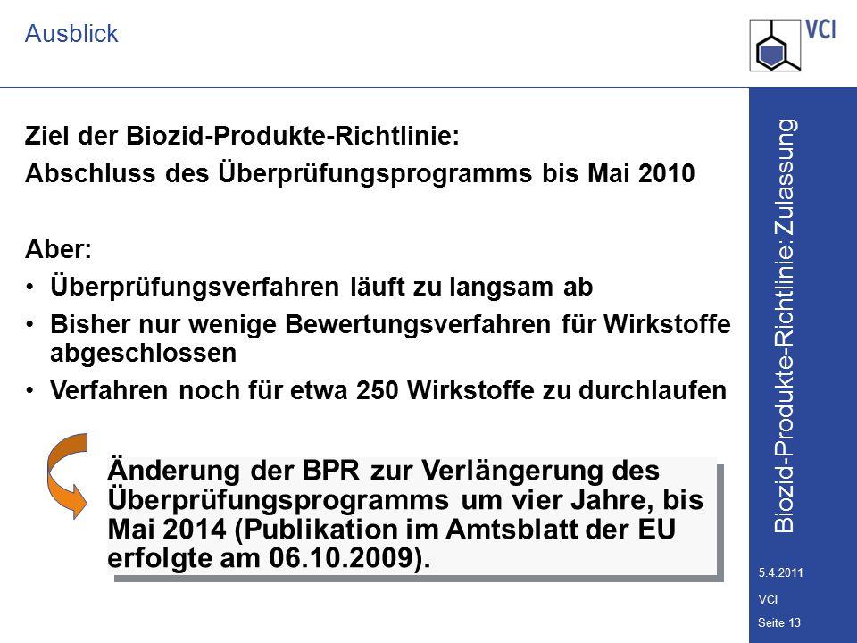 Ausblick Ziel der Biozid-Produkte-Richtlinie: Abschluss des Überprüfungsprogramms bis Mai 2010. Aber:
