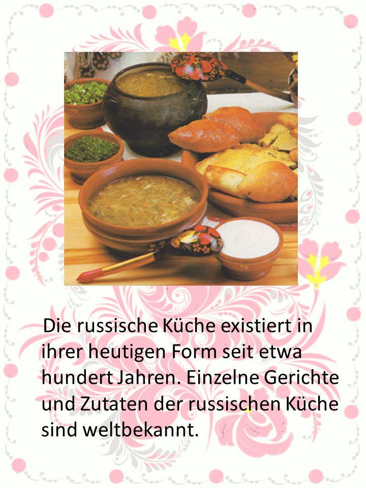 Die russische Küche existiert in ihrer heutigen Form seit etwa hundert Jahren.
