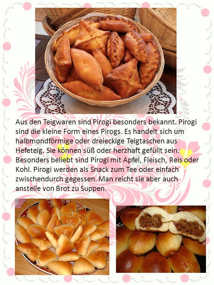 Aus den Teigwaren sind Pirogi besonders bekannt