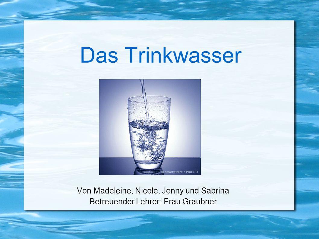 Das Trinkwasser Von Madeleine, Nicole, Jenny und Sabrina