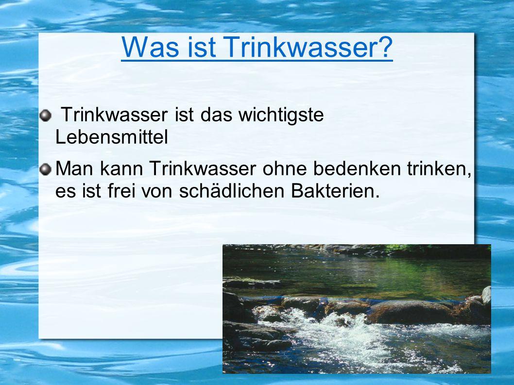 Was ist Trinkwasser Trinkwasser ist das wichtigste Lebensmittel