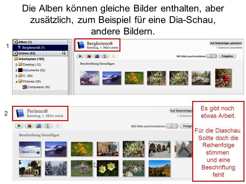 Die Alben können gleiche Bilder enthalten, aber zusätzlich, zum Beispiel für eine Dia-Schau, andere Bildern.
