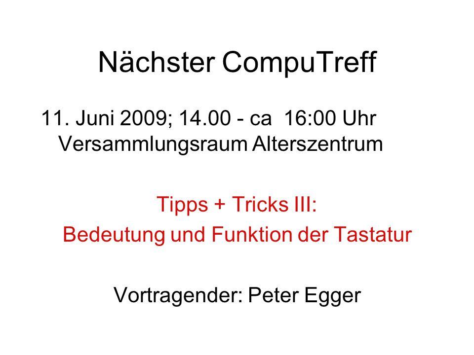 Nächster CompuTreff 11. Juni 2009; 14.00 - ca 16:00 Uhr Versammlungsraum Alterszentrum. Tipps + Tricks III: