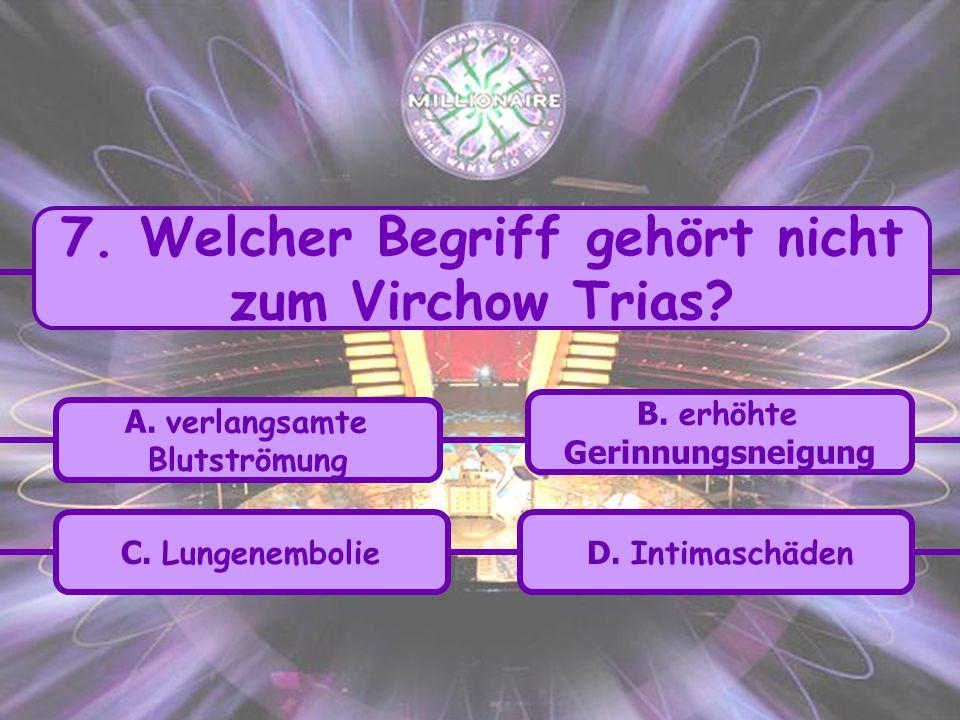 7. Welcher Begriff gehört nicht zum Virchow Trias