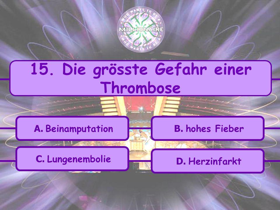 15. Die grösste Gefahr einer Thrombose
