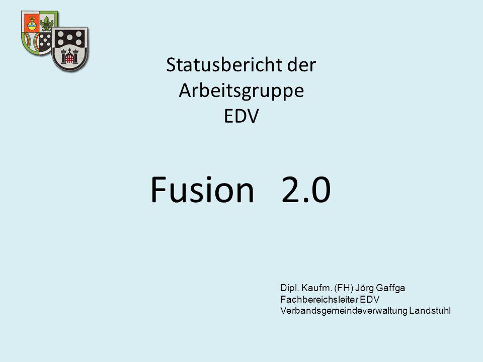 Fusion 2.0 Statusbericht der Arbeitsgruppe EDV