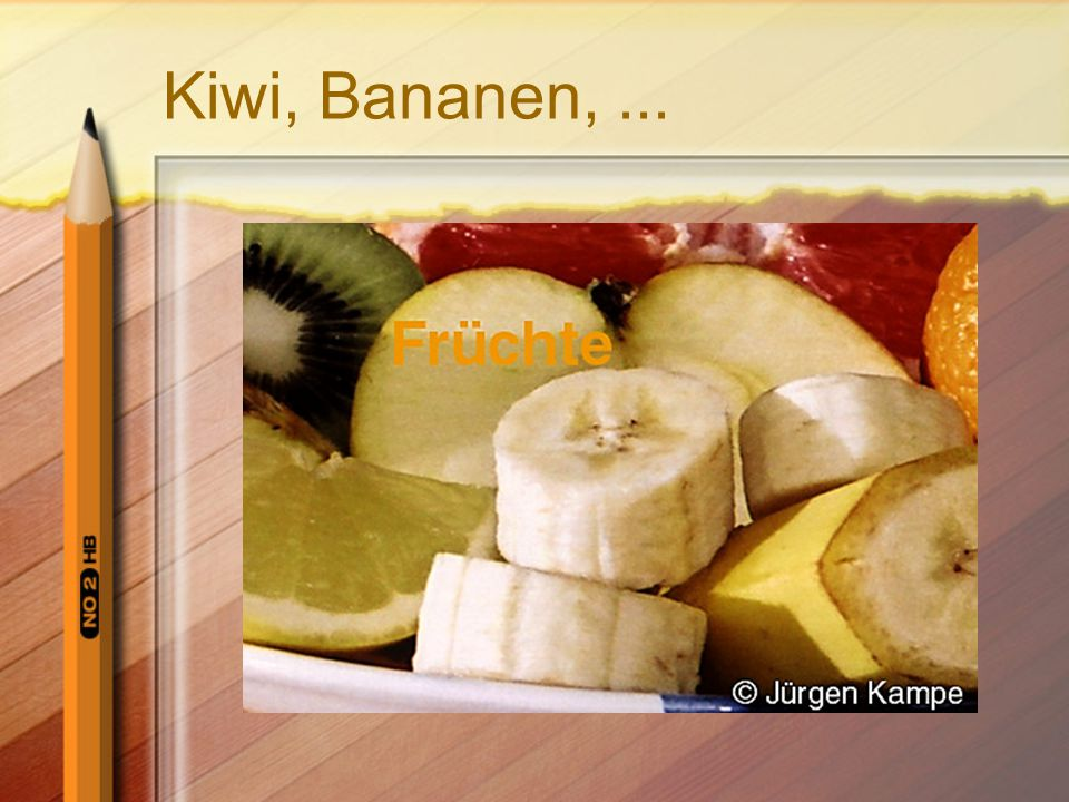 Kiwi, Bananen, ...