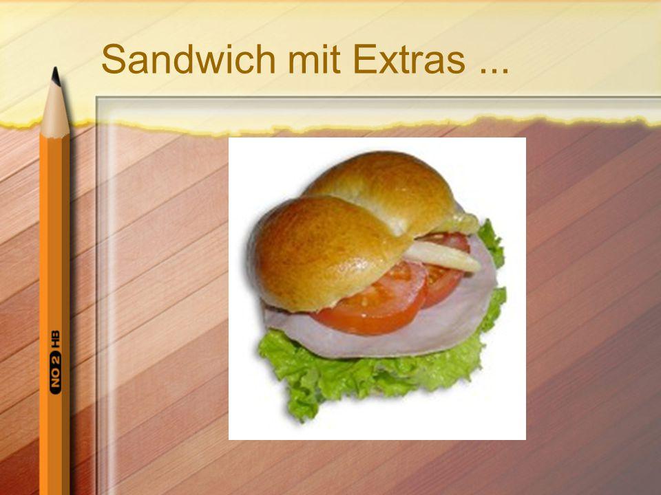 Sandwich mit Extras ...