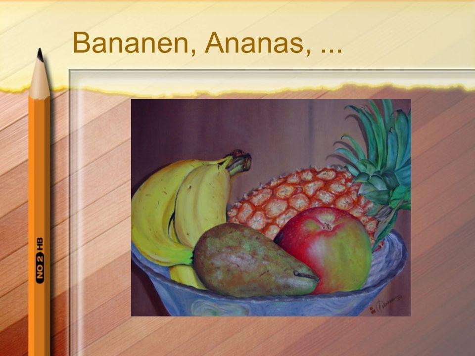 Bananen, Ananas, ...