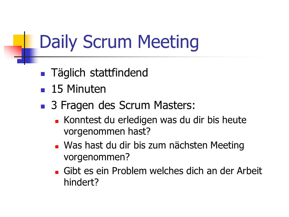 Daily Scrum Meeting Täglich stattfindend 15 Minuten