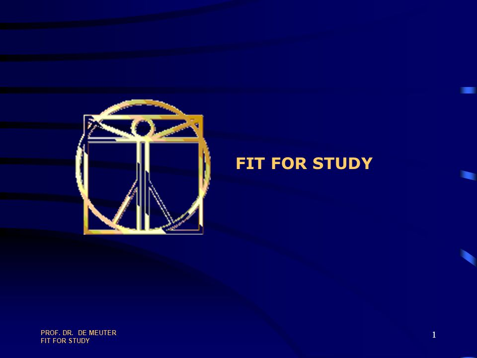 FIT FOR STUDY PROF. DR. DE MEUTER FIT FOR STUDY