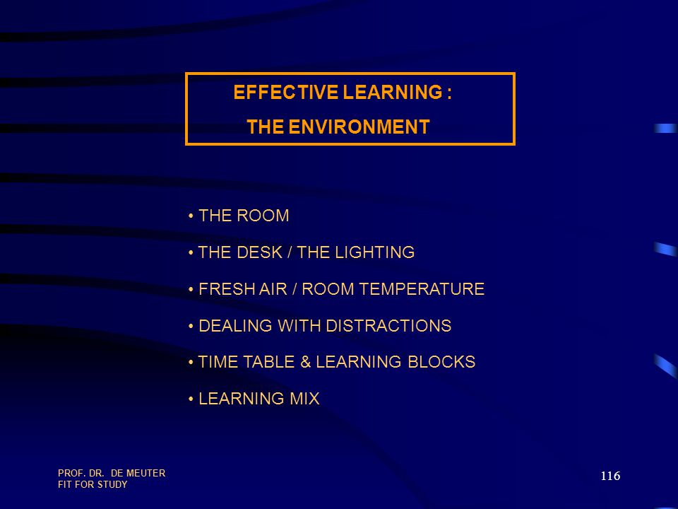 EFFECTIVE LEARNING : THE ENVIRONMENT THE ROOM THE DESK / THE LIGHTING