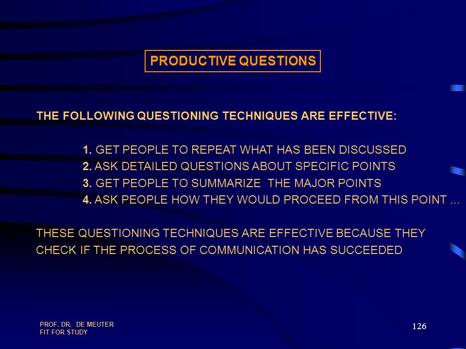 PRODUCTIVE QUESTIONS THE FOLLOWING QUESTIONING TECHNIQUES ARE EFFECTIVE: 1. GET PEOPLE TO REPEAT WHAT HAS BEEN DISCUSSED.
