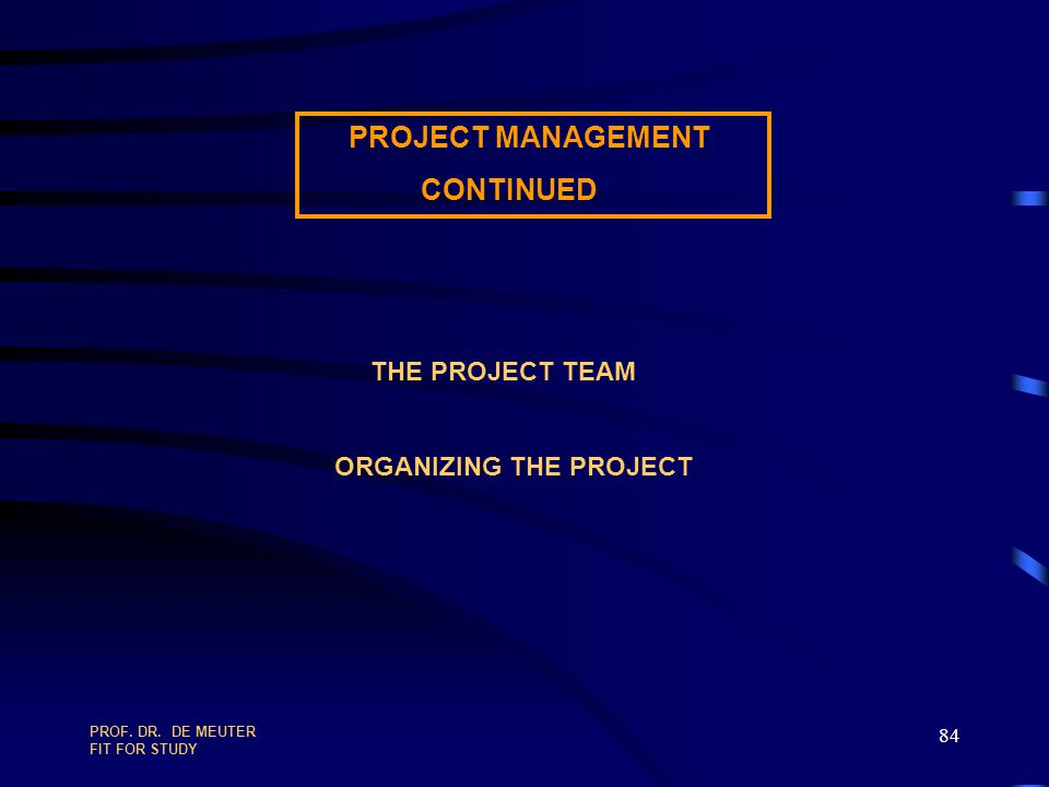 PROJECT MANAGEMENT CONTINUED THE PROJECT TEAM ORGANIZING THE PROJECT