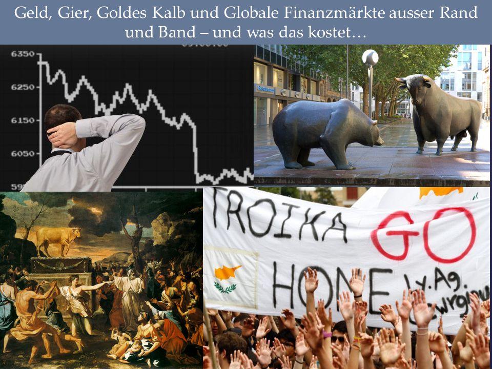 Geld, Gier, Goldes Kalb und Globale Finanzmärkte ausser Rand und Band – und was das kostet…