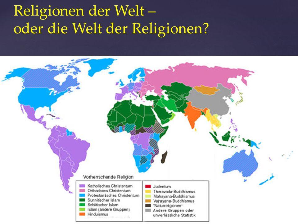 Religionen der Welt – oder die Welt der Religionen
