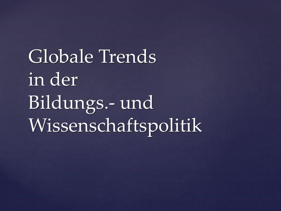 Globale Trends in der Bildungs.- und Wissenschaftspolitik