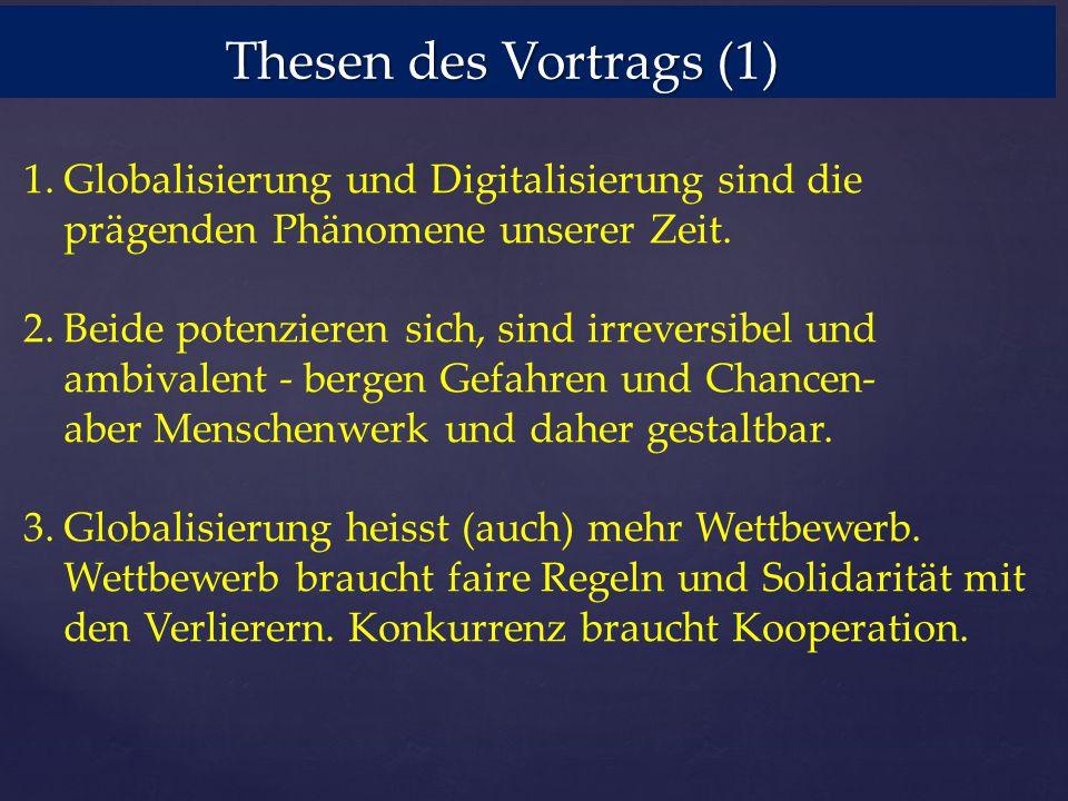 Thesen des Vortrags (1) Globalisierung und Digitalisierung sind die prägenden Phänomene unserer Zeit.
