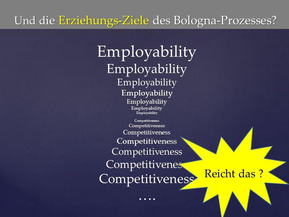 Und die Erziehungs-Ziele des Bologna-Prozesses