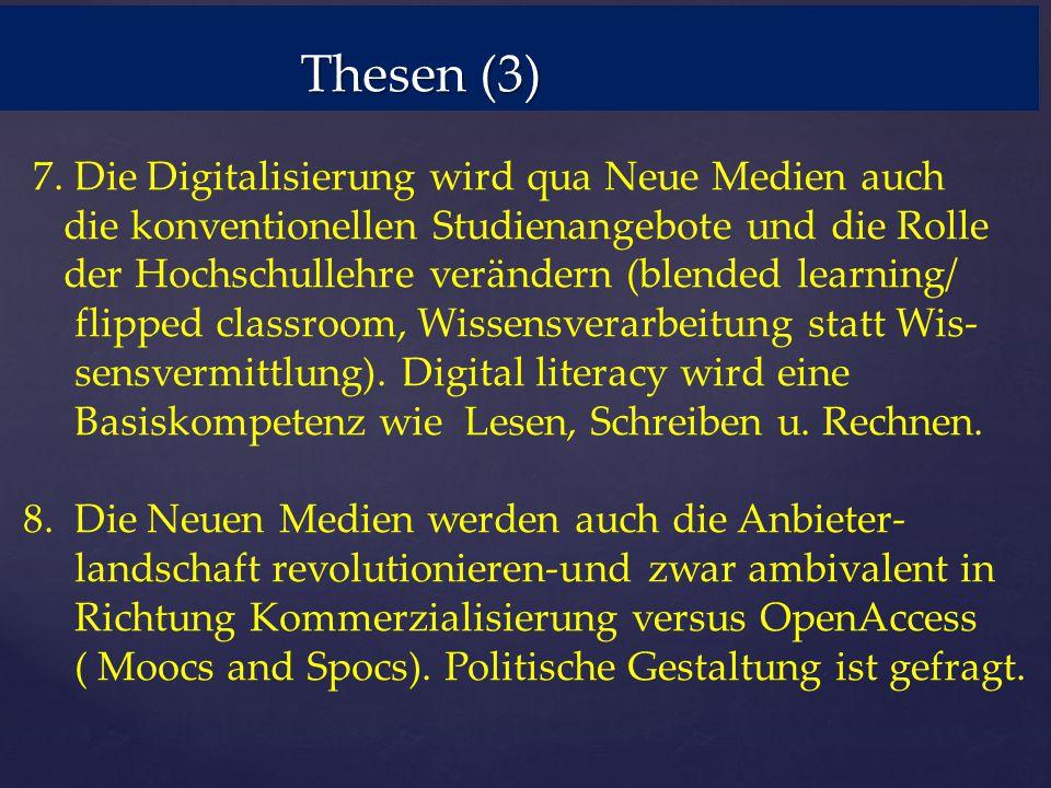 Thesen (3) 7. Die Digitalisierung wird qua Neue Medien auch