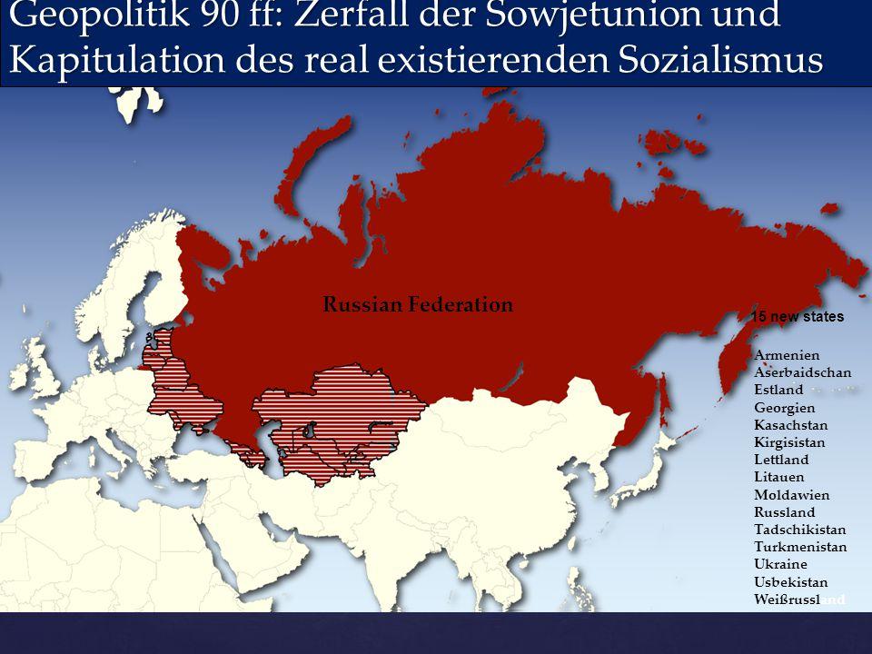 Geopolitik 90 ff: Zerfall der Sowjetunion und Kapitulation des real existierenden Sozialismus