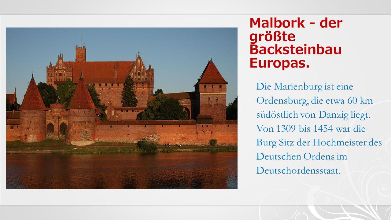 Malbork - der größte Backsteinbau Europas.