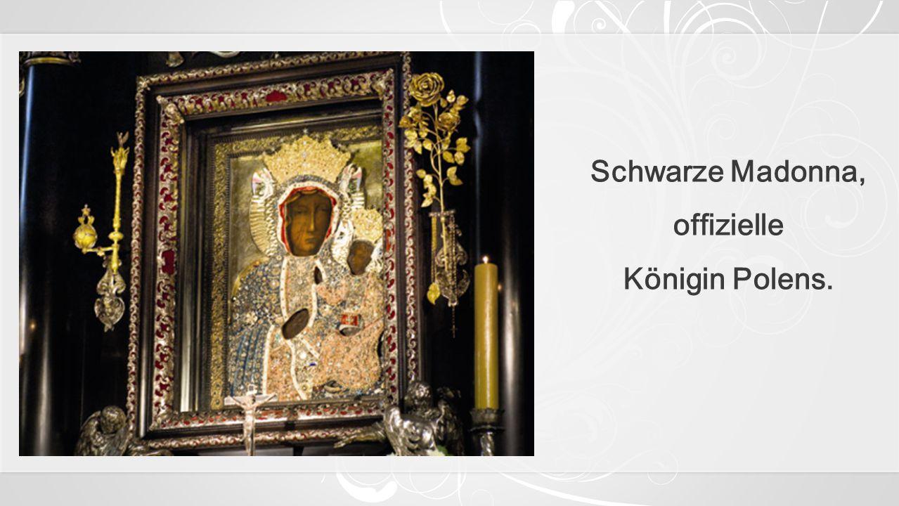 Schwarze Madonna, offizielle Königin Polens.