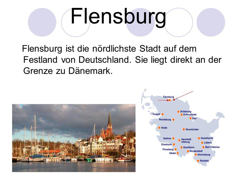 Flensburg Flensburg ist die nördlichste Stadt auf dem Festland von Deutschland.