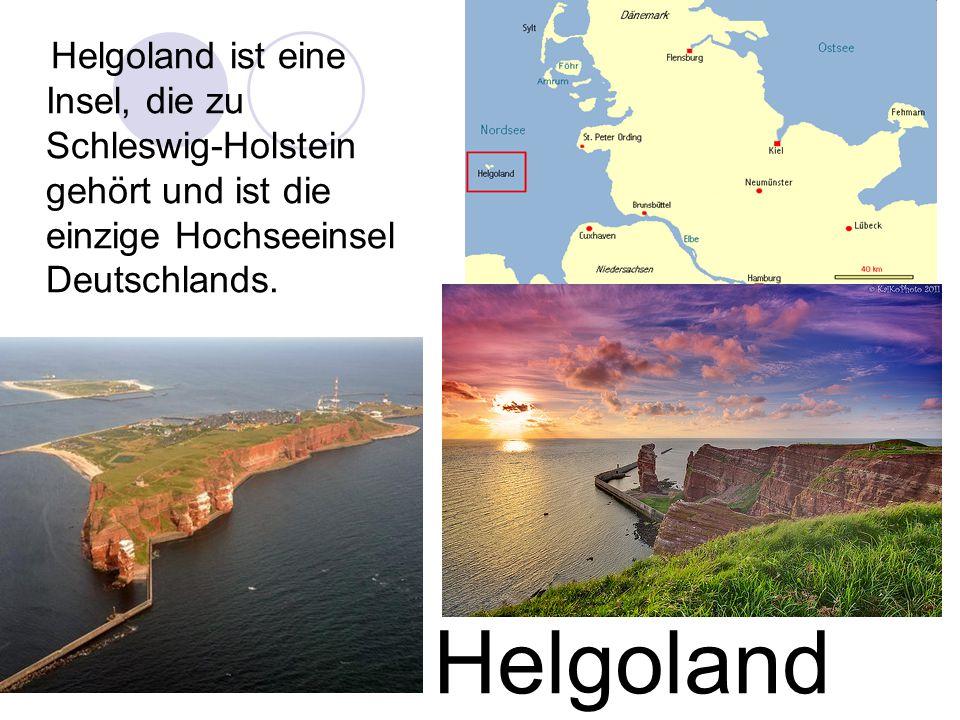 Helgoland ist eine Insel, die zu Schleswig-Holstein gehört und ist die einzige Hochseeinsel Deutschlands.