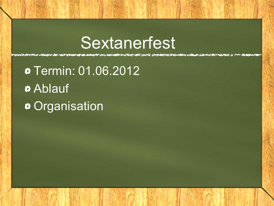 Sextanerfest Termin: 01.06.2012 Ablauf Organisation