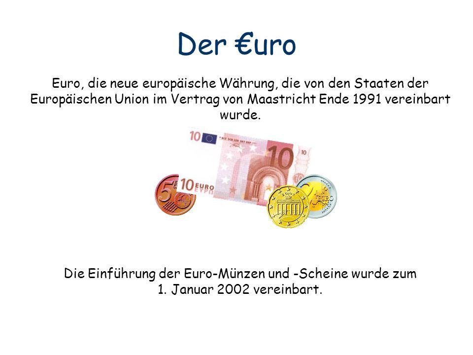 Der €uro Euro, die neue europäische Währung, die von den Staaten der Europäischen Union im Vertrag von Maastricht Ende 1991 vereinbart wurde.