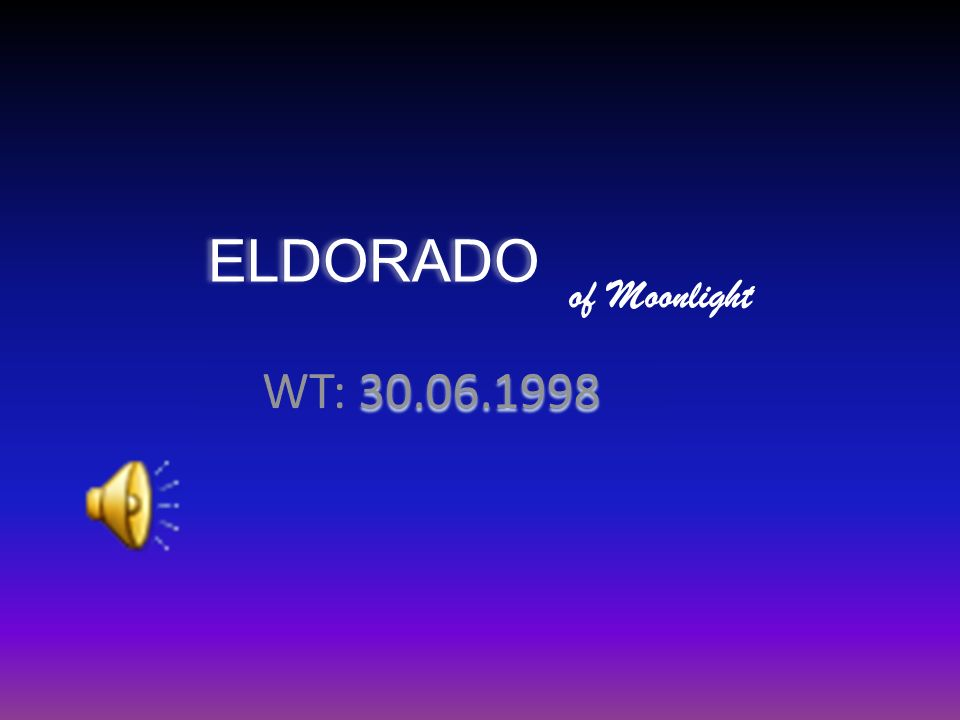 Eldorado of Moonlight WT: 30.06.1998
