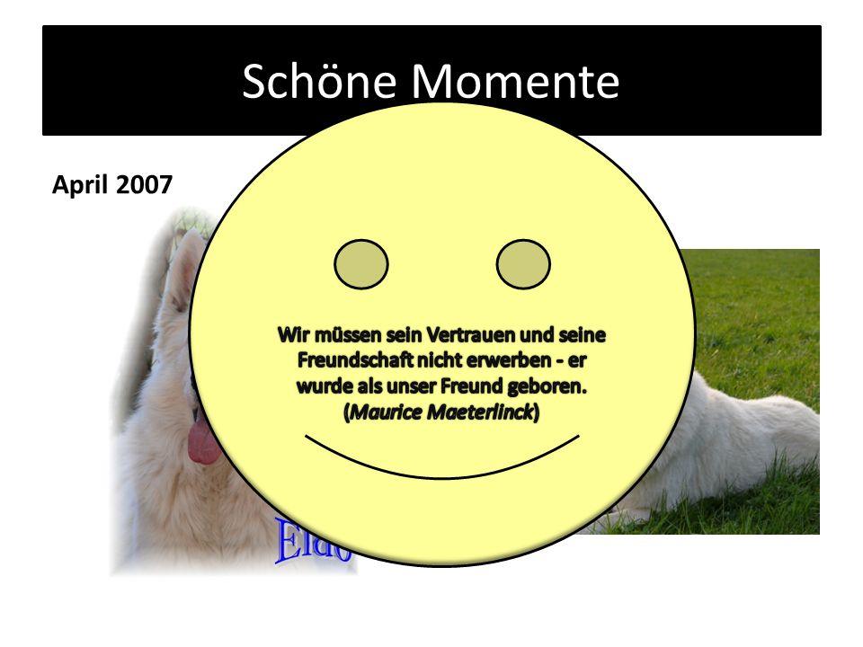 Schöne Momente April 2007 Mai 2007
