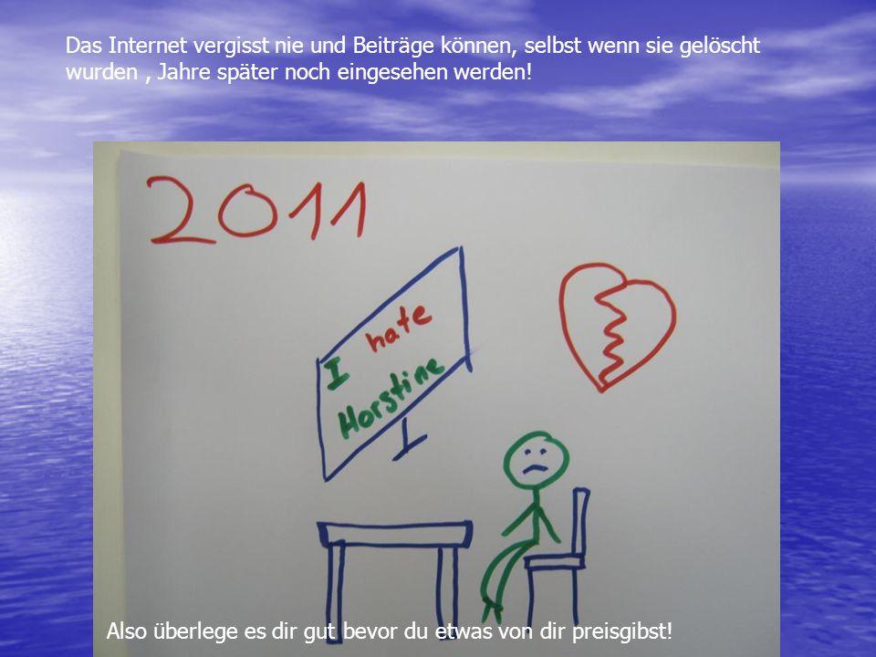 Das Internet vergisst nie und Beiträge können, selbst wenn sie gelöscht wurden , Jahre später noch eingesehen werden!