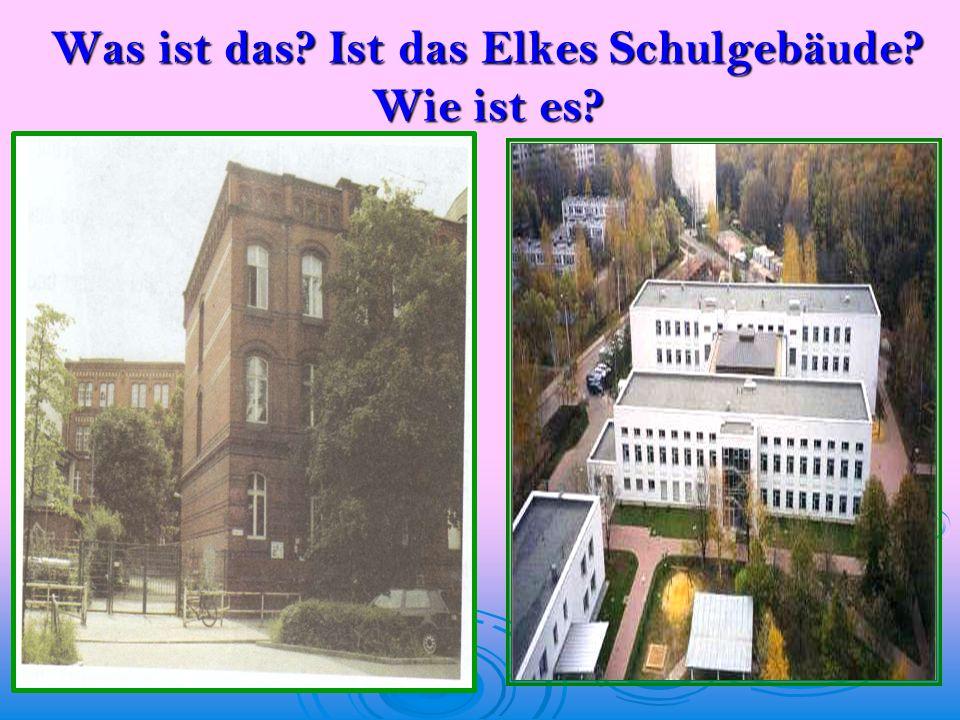 Was ist das Ist das Elkes Schulgebäude Wie ist es