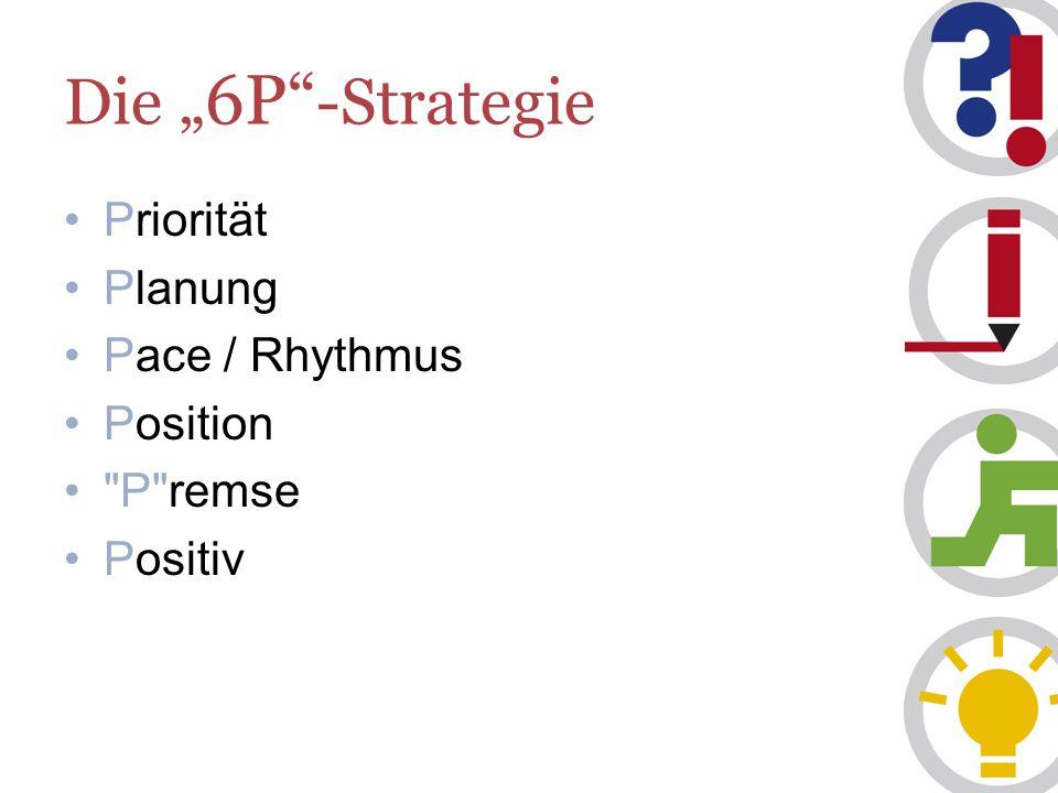 """Die """"6P -Strategie Priorität Planung Pace / Rhythmus Position P remse"""