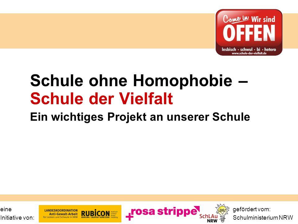 Schule ohne Homophobie – Schule der Vielfalt Ein wichtiges Projekt an unserer Schule