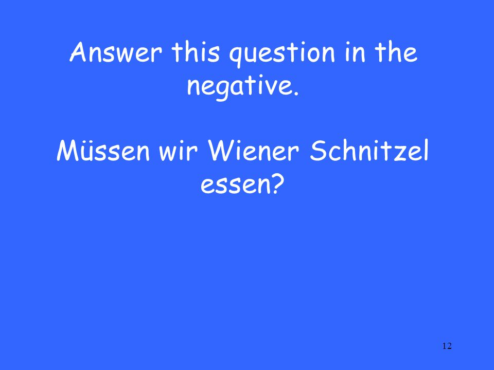 Answer this question in the negative. Müssen wir Wiener Schnitzel essen
