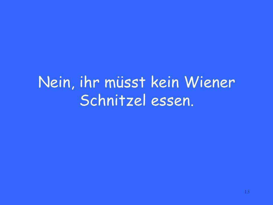 Nein, ihr müsst kein Wiener Schnitzel essen.
