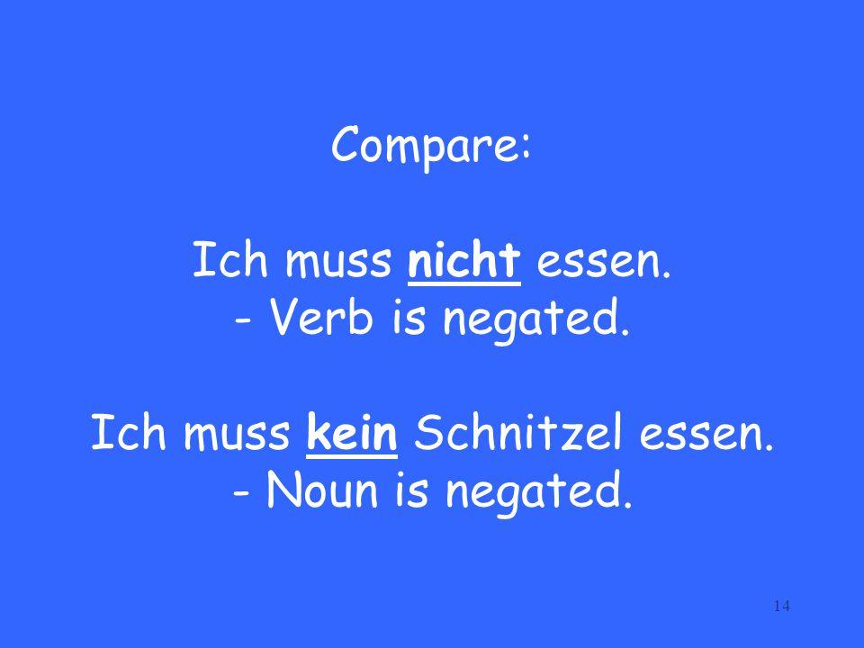 Compare: Ich muss nicht essen. - Verb is negated