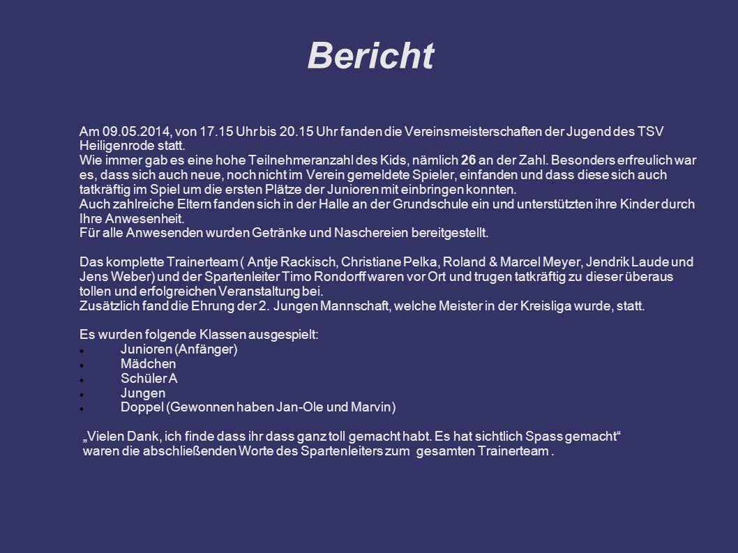 Bericht Am 09.05.2014, von 17.15 Uhr bis 20.15 Uhr fanden die Vereinsmeisterschaften der Jugend des TSV.