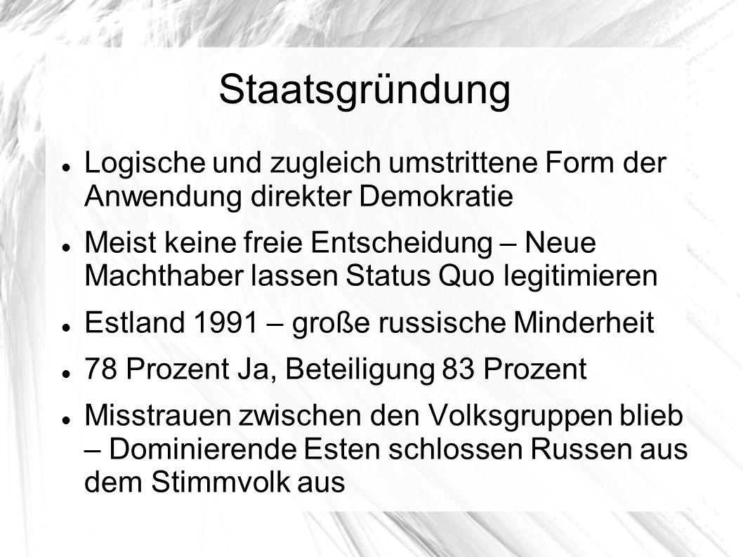 Staatsgründung Logische und zugleich umstrittene Form der Anwendung direkter Demokratie.