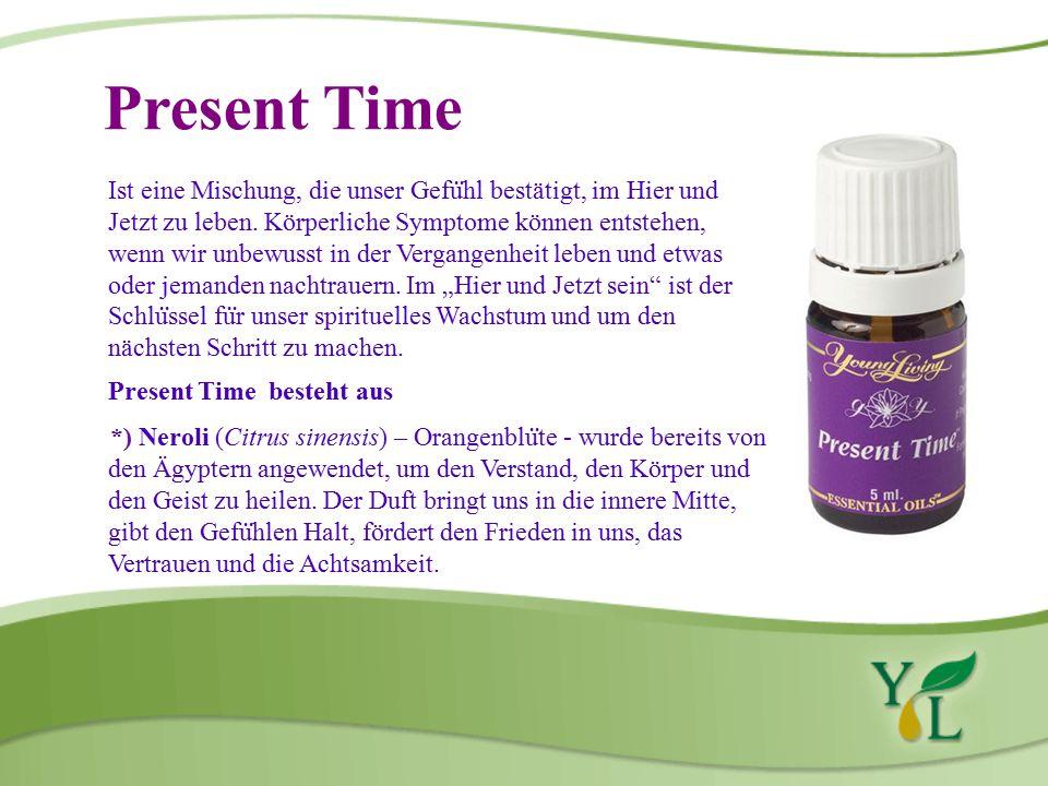Present Time Ist eine Mischung, die unser Gefühl bestätigt, im Hier und. Jetzt zu leben. Körperliche Symptome können entstehen,