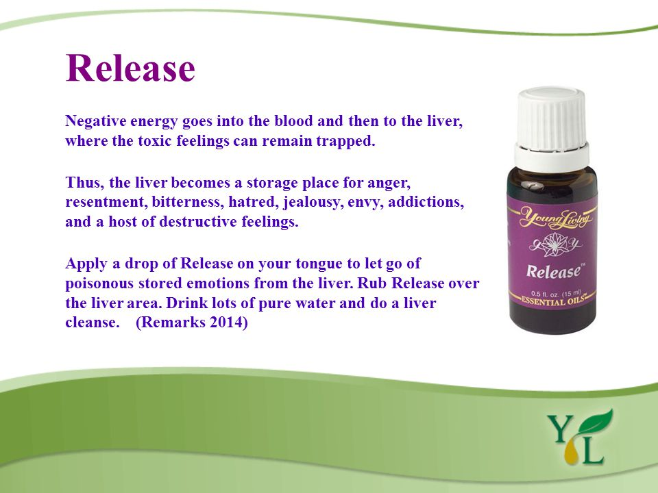 Release Negative energy goes into the blood and then to the liver, where the toxic feelings can remain trapped.