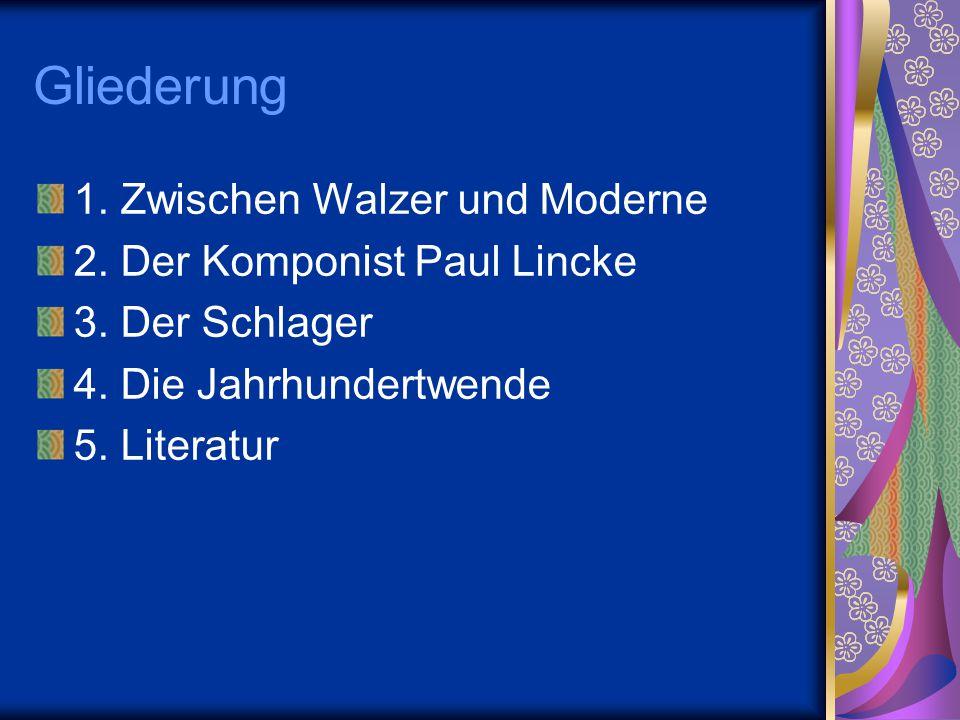 Gliederung 1. Zwischen Walzer und Moderne 2. Der Komponist Paul Lincke