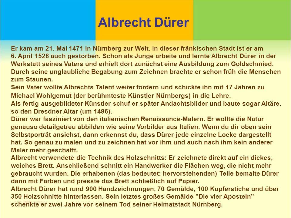 Albrecht Dürer Er kam am 21. Mai 1471 in Nürnberg zur Welt. In dieser fränkischen Stadt ist er am.